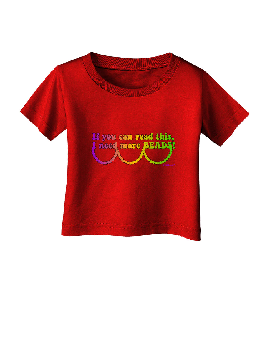 If You Can Read This I Need More Beads - Mardi Gras Infant T-Shirt Dark by TooLoud