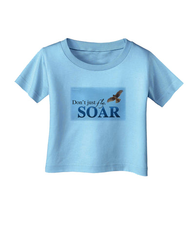Don't Just Fly SOAR Infant T-Shirt