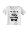My Uncle is Cooler than yours  Infant T-Shirt White 18Months Tooloud
