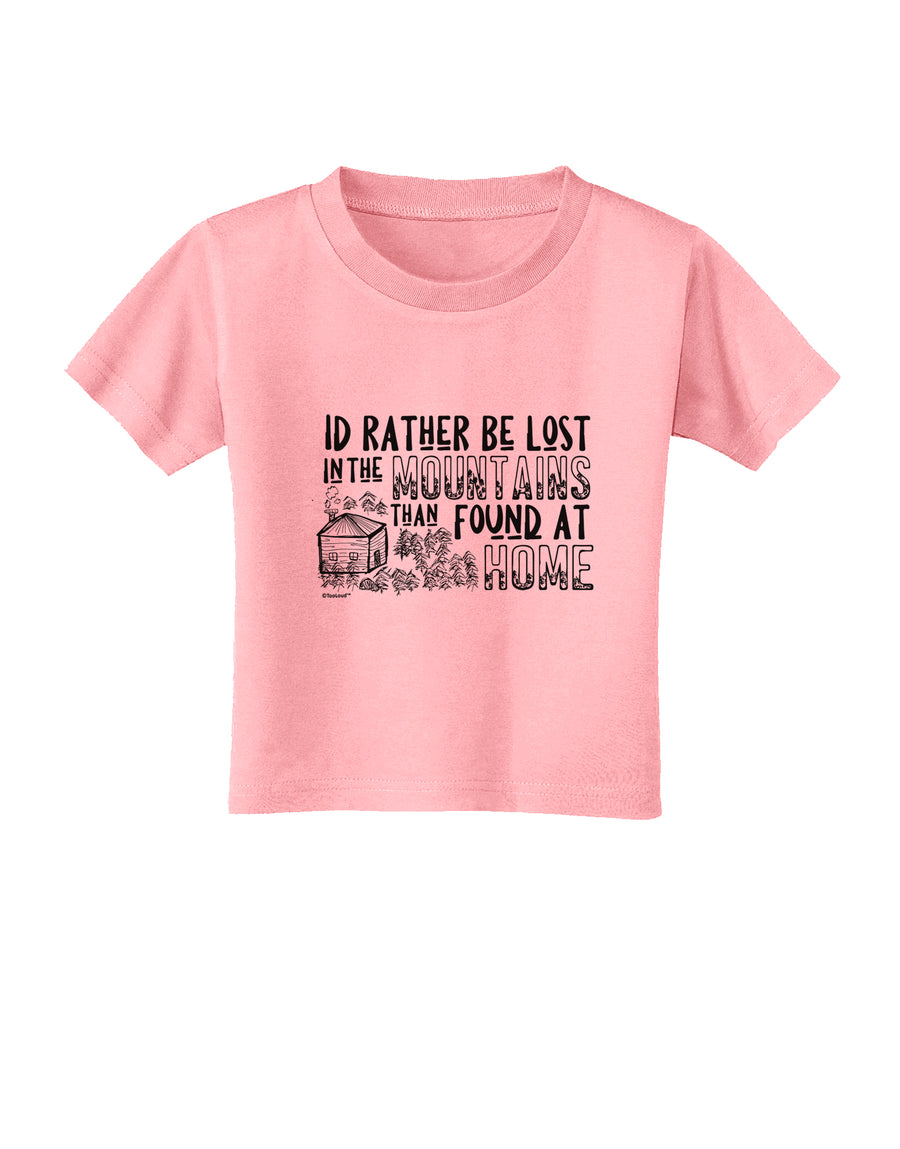I'd Rather be Lost in the Mountains than be found at Home  Toddler T-S