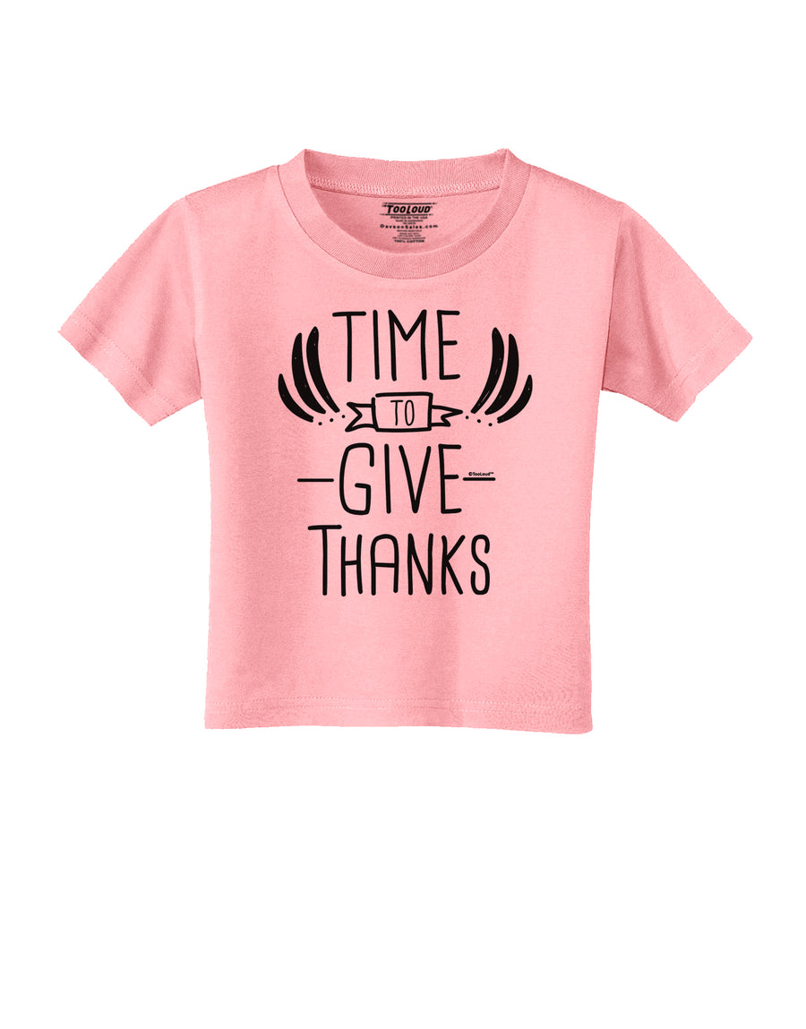 Time to Give Thanks Toddler T-Shirt White 4T Tooloud