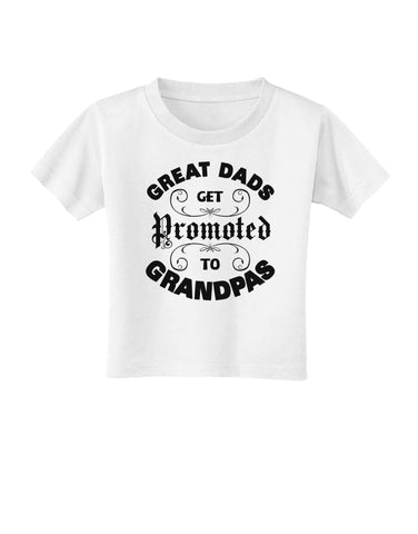 Great Dads get Promoted to Grandpas Toddler T-Shirt