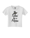 Talkin Like a Pilgrim Toddler T-Shirt White 4T Tooloud
