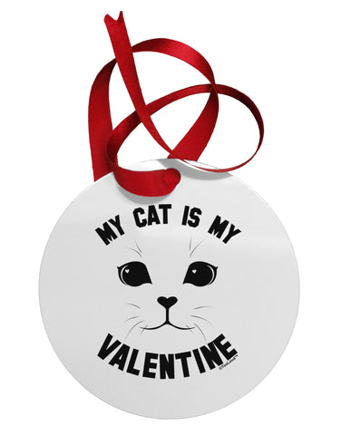 My Cat is my Valentine Circular Metal Ornament by TooLoud