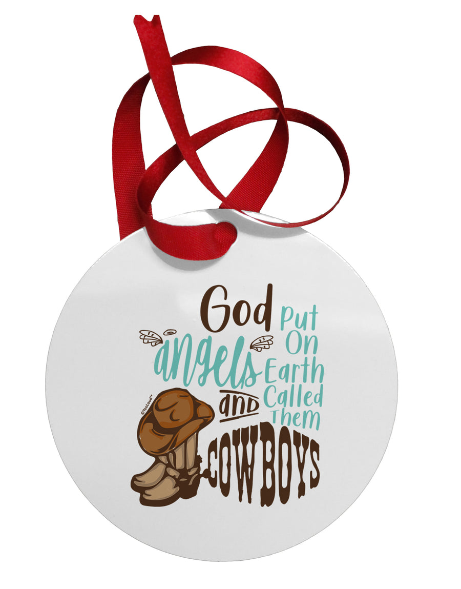God put Angels on Earth and called them Cowboys  Circular Metal Ornament