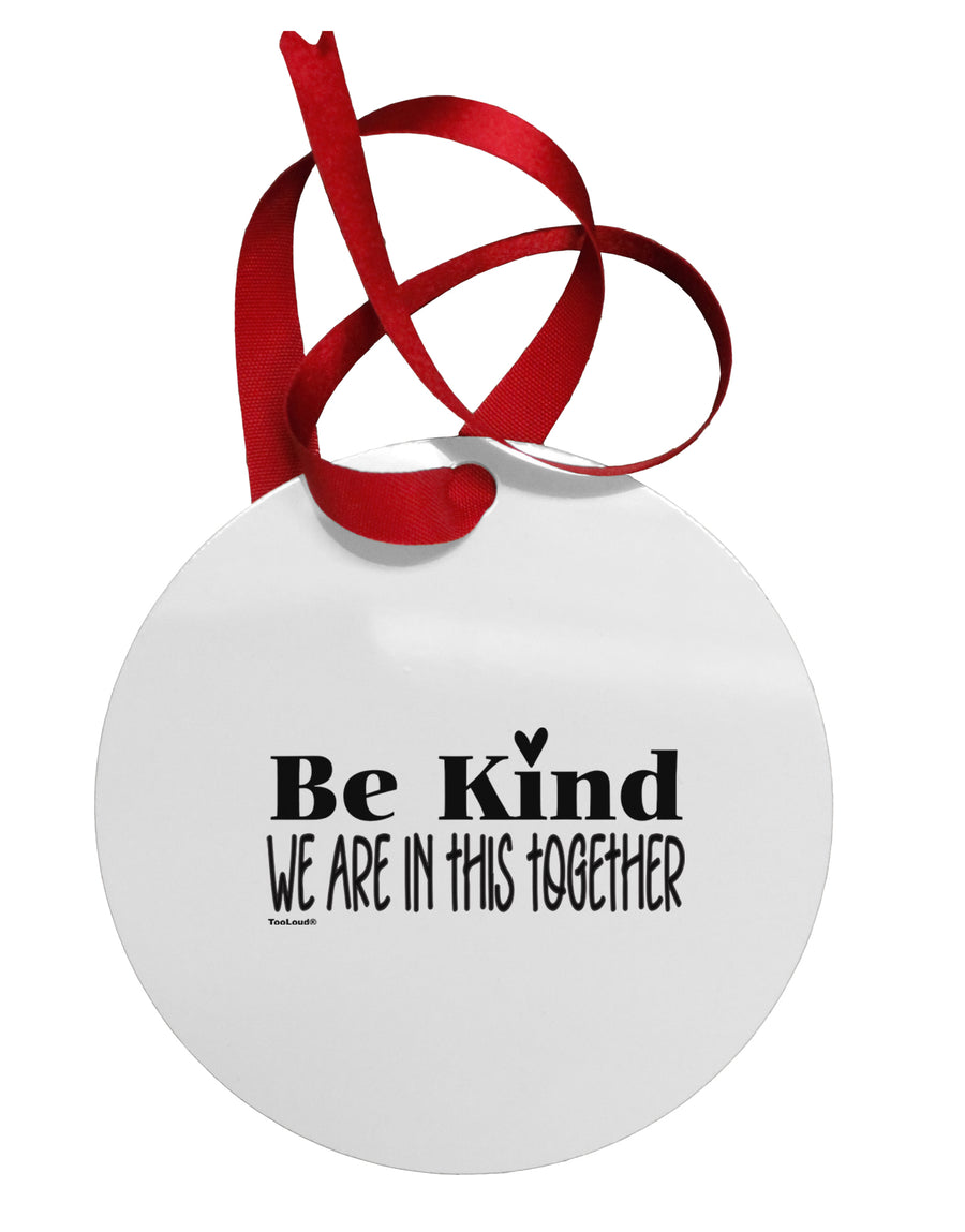 Be kind we are in this together  Circular Metal Ornament