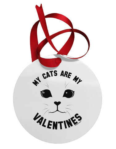 My Cats are my Valentines Circular Metal Ornament by TooLoud