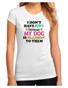 I Don't Have Kids - Dog Juniors Petite Sublimate Tee