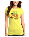 I Don't Have Kids - Dog Juniors Petite T-Shirt