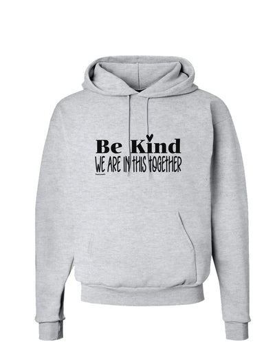 Be kind we are in this together  Hoodie Sweatshirt Ash Gray 3XL Toolou