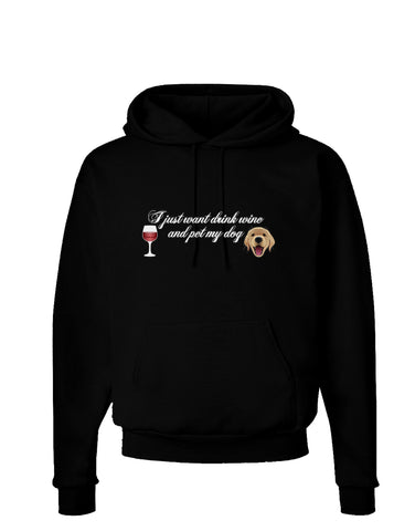 I Just Want To Drink Wine And Pet My Dog Dark Hoodie Sweatshirt by TooLoud