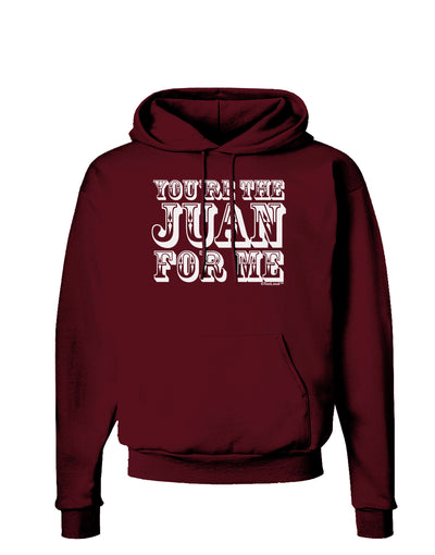 You Are the Juan For Me Dark Hoodie Sweatshirt