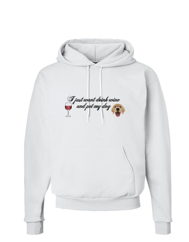 I Just Want To Drink Wine And Pet My Dog Hoodie Sweatshirt  by TooLoud