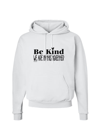 Be kind we are in this together  Hoodie Sweatshirt White 3XL Tooloud