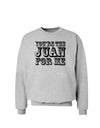 You Are the Juan For Me Sweatshirt
