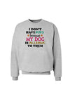 I Don't Have Kids - Dog Sweatshirt