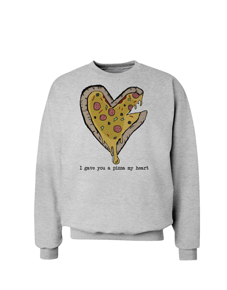 I gave you a Pizza my Heart Sweatshirt White 3XL Tooloud