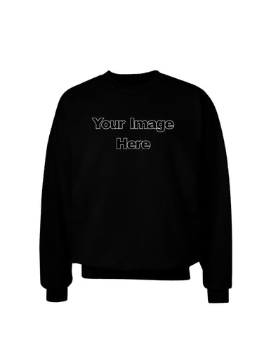 Your Own Image Customized Picture Adult Dark Sweatshirt