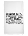 I'd Rather be Lost in the Mountains than be found at Home  Flour Sack Dish Towel