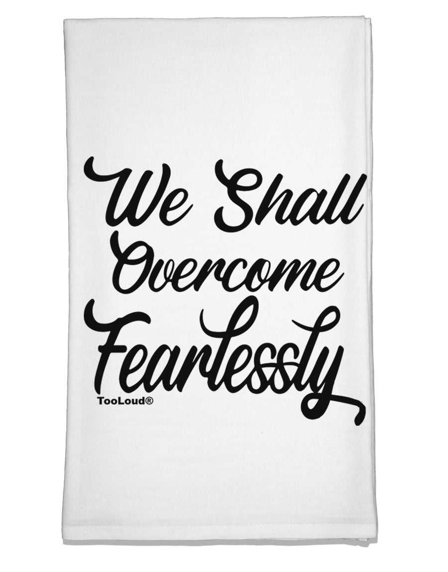 We shall Overcome Fearlessly Flour Sack Dish Towel