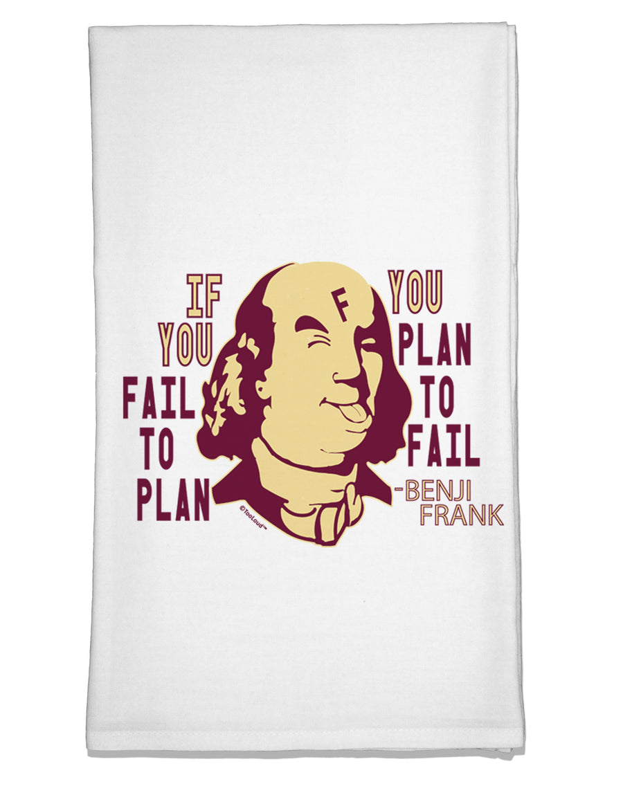 If you Fail to Plan, you Plan to Fail-Benjamin Franklin Flour Sack Dish Towel