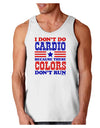I Don't Do Cardio Because These Colors Don't Run Loose Tank Top