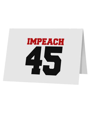 "Impeach 45 10 Pack of 5x7"" Top Fold Blank Greeting Cards by TooLoud"