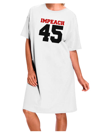 Impeach 45 Adult Night Shirt Dress - White - One Size by TooLoud
