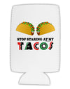 Stop Staring At My Tacos Collapsible Neoprene Tall Can Insulator