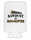 Sawdust is Man Glitter Collapsible Neoprene Tall Can Insulator by TooLoud