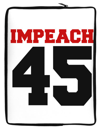 Impeach 45 Neoprene laptop Sleeve 10 x 14 inch Portrait by TooLoud