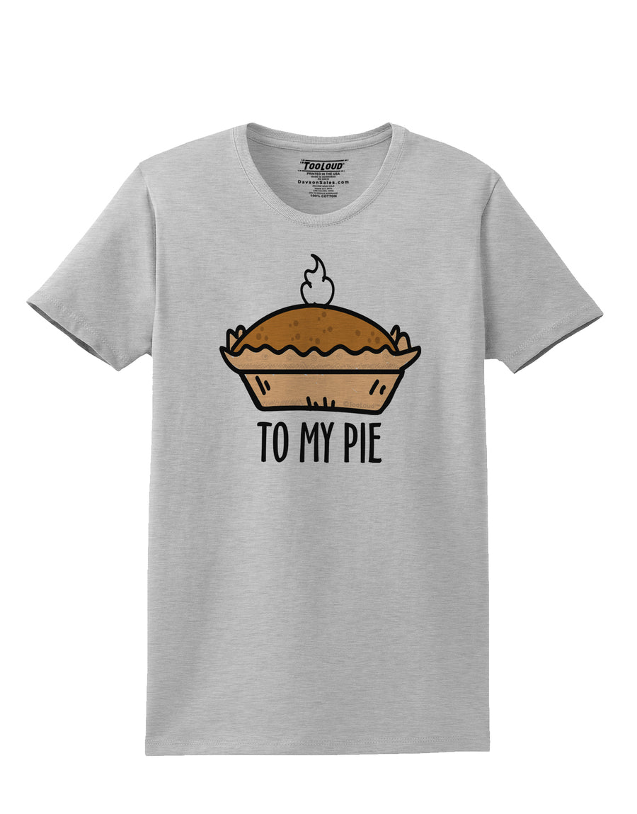 To My Pie Womens T-Shirt White 4XL Tooloud