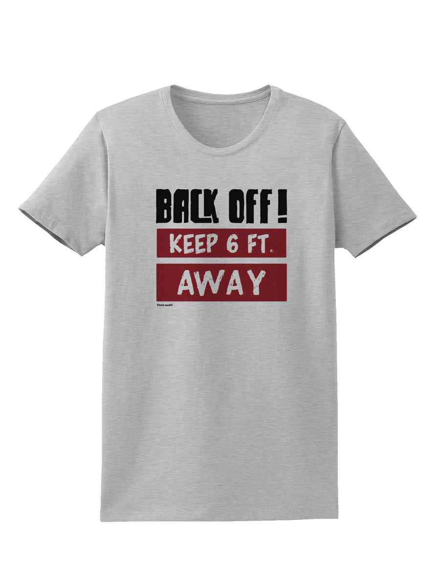 BACK OFF Keep 6 Feet Away Womens T-Shirt White 4XL Tooloud