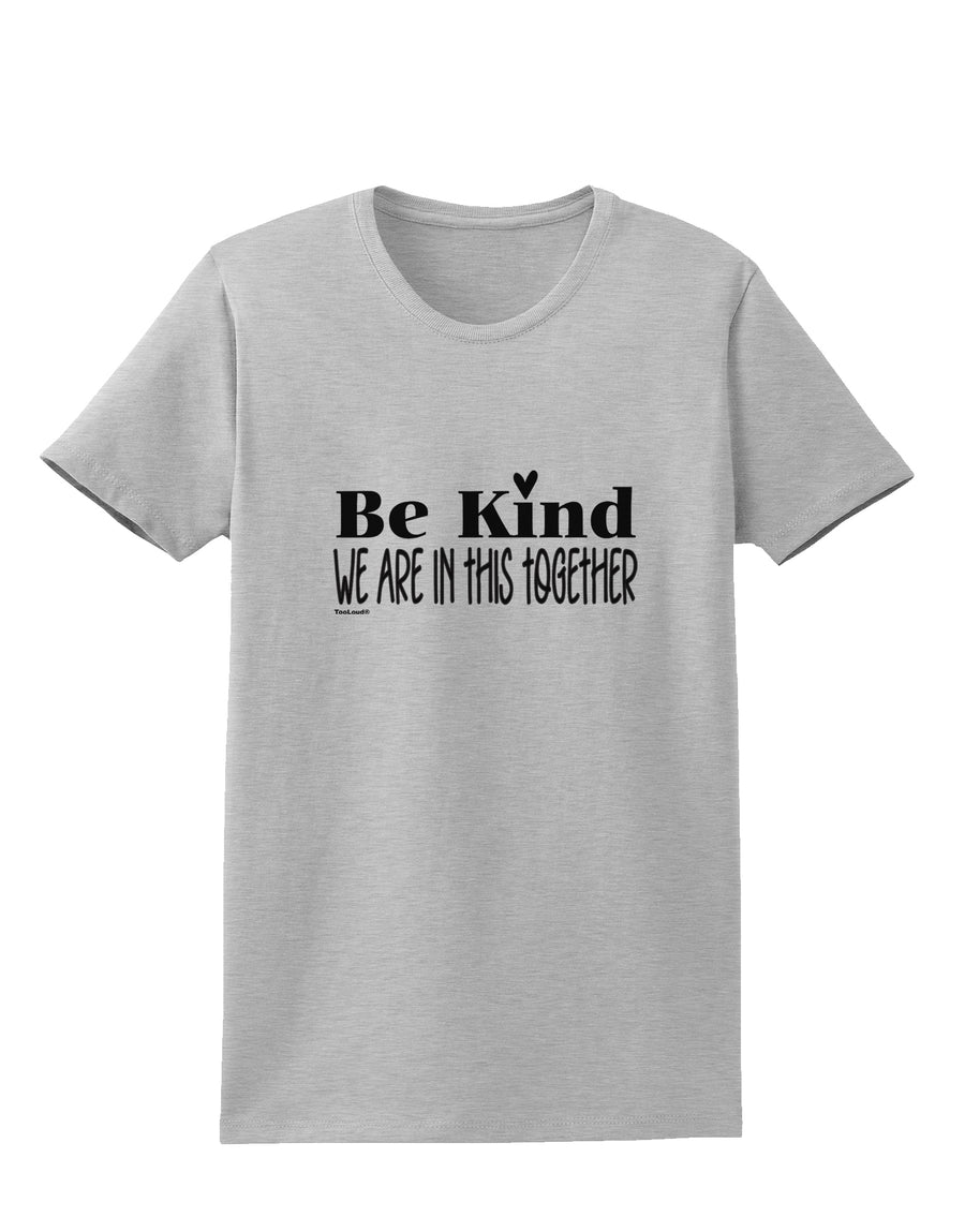 Be kind we are in this together  Womens T-Shirt White 4XL Tooloud