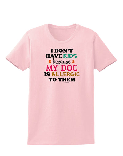 I Don't Have Kids - Dog Womens T-Shirt