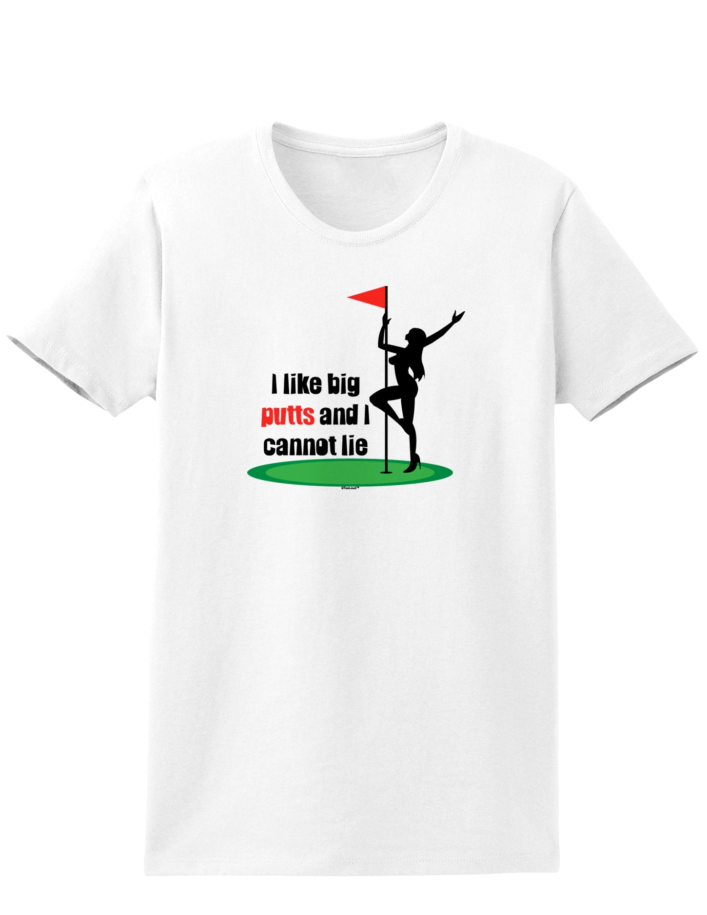 I like big putts and I cannot lie Womens T-Shirt