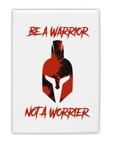 "Be a Warrior Not a Worrier Fridge Magnet 2""x3"" Portrait by TooLoud"