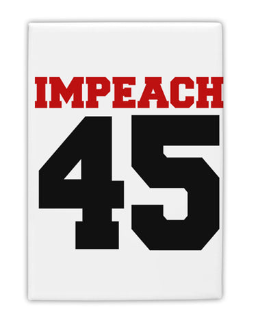 "Impeach 45 Fridge Magnet 2""x3"" Portrait by TooLoud"