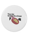 "They Did Surgery On a Grape 2.25"" Round Pin Button by TooLoud"
