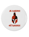 "Be a Warrior Not a Worrier 2.25"" Round Pin Button by TooLoud"