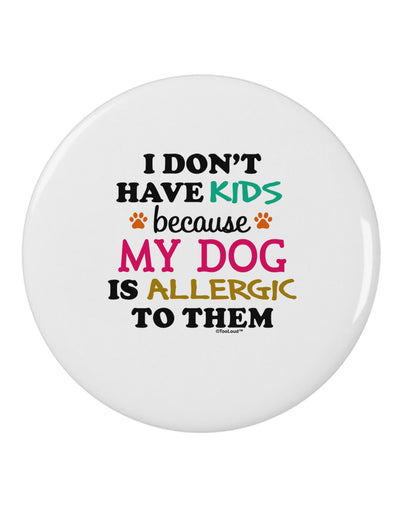 "I Don't Have Kids - Dog 2.25"" Round Pin Button"