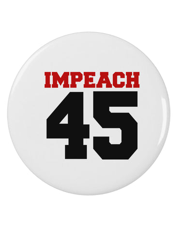 "Impeach 45 2.25"" Round Pin Button by TooLoud"