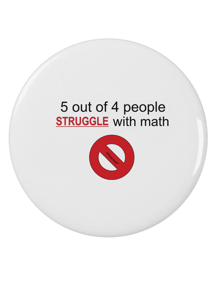 "5 out of 4 People Funny Math Humor 2.25"" Round Pin Button by TooLoud"