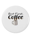 "But First Coffee 2.25"" Round Pin Button by TooLoud"