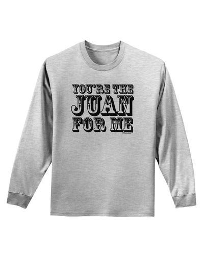 You Are the Juan For Me Adult Long Sleeve Shirt