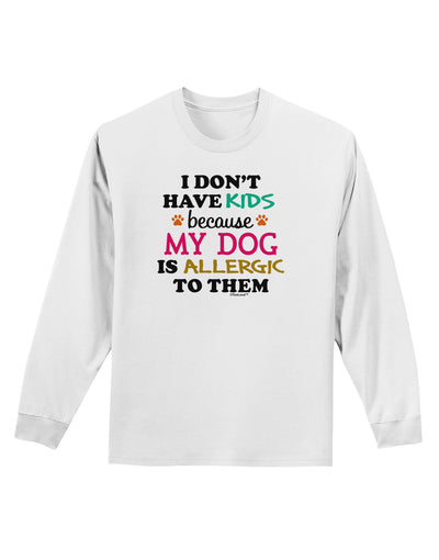 I Don't Have Kids - Dog Adult Long Sleeve Shirt