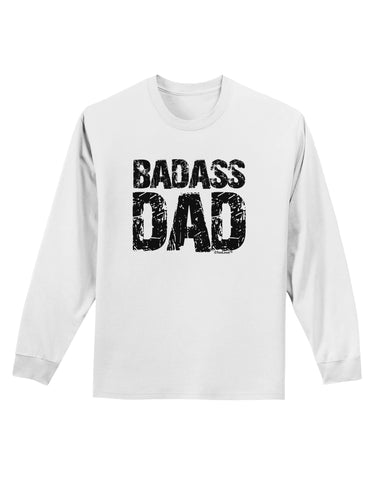 Badass Dad Adult Long Sleeve Shirt by TooLoud