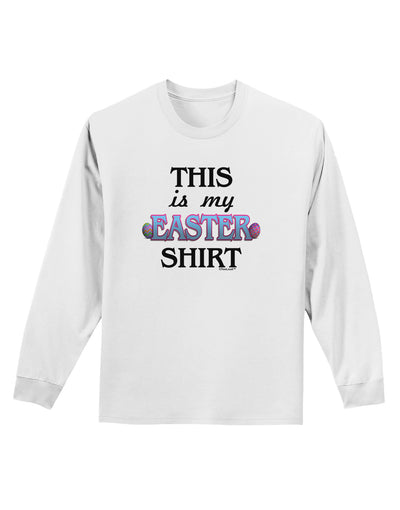 This Is My Easter Shirt Adult Long Sleeve Shirt