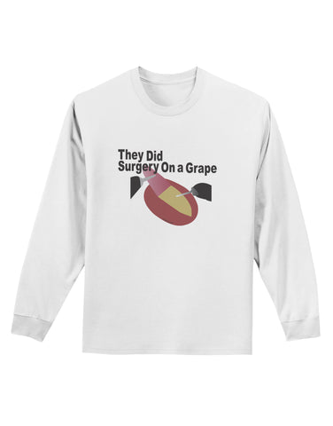 They Did Surgery On a Grape Adult Long Sleeve Shirt by TooLoud