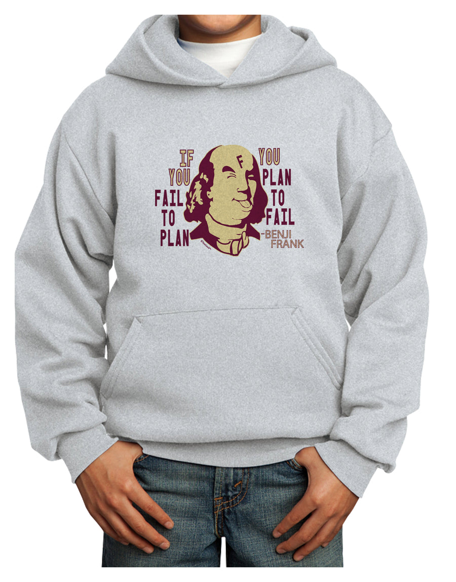 If you Fail to Plan, you Plan to Fail-Benjamin Franklin Youth Hoodie W